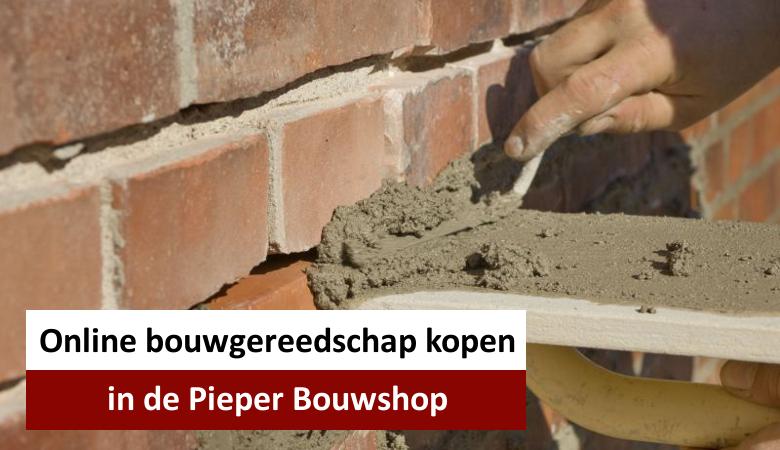 Online bouwgereedschap kopen in de Pieper Bouwshop